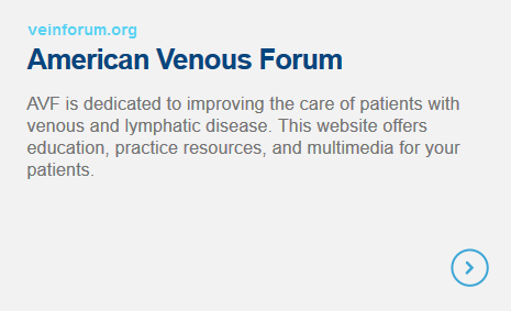 American Venous Forum - AVF is dedicated to improving the care of patients with venous and lymphatic disease. This website offers education, practice resources, and multimedia for your patients.