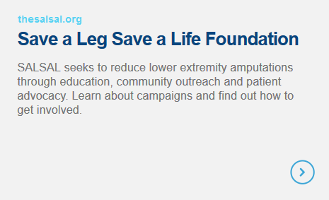 Save a Leg Save a Life Foundation - SALSAL seeks to reduce lower extremity amputations through education, community outreach and patient advocacy. Learn about campaigns and find out how to get involved.