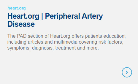 Heart.org | Peripheral Artery Disease - The PAD section of Heart.org offers patients education, including articles and multimedia covering risk factors, symptoms, diagnosis, treatment and more.