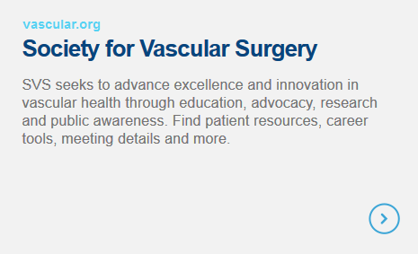 Society for Vascular Surgery - SVS seeks to advance excellence and innovation in vascular health through education, advocacy, research and public awareness. Find patient resources, career tools, meeting details and more.